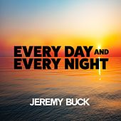 Every Day and Every Night by Jeremy Buck