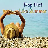 Pop Hot Like Summer by Various Artists