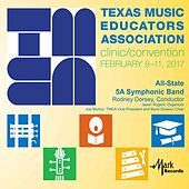 2017 Texas Music Educators Association (TMEA): All-State 5A Symphonic Band [Live] von Texas All-State 5A Symphonic Band