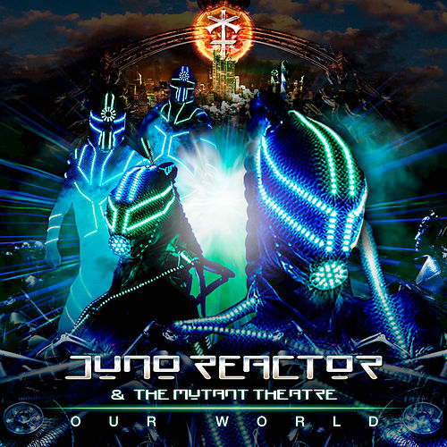 Our World by Juno Reactor