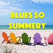 Blues So Summery by Various Artists