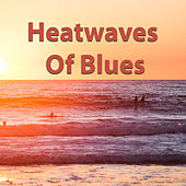 Heatwaves Of Blues de Various Artists