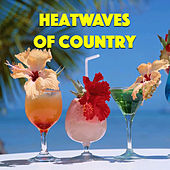 Heatwaves Of Country by Various Artists