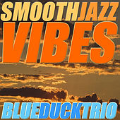 Smooth Jazz Vibes by Blue Duck Trio