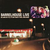 Live - As Long As It Is, It's Not What It Will Have Been de Barrelhouse
