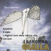 Assoluto / Il cielo / I migliori anni della nostra vita / Cercami (Zero Forever) von I Bandiera Gialla