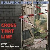 Cross That Line by Bullfrog Blues Machine