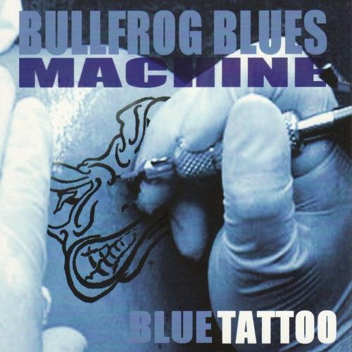 Blue Tattoo by Bullfrog Blues Machine