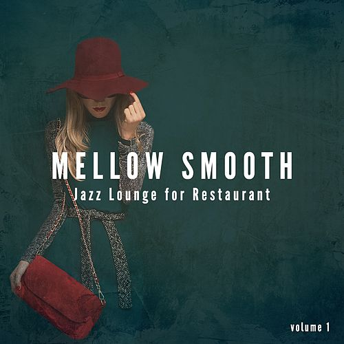 Mellow Smooth Jazz Lounge for Restaurant, Vol. 1 (Instrumental Music for Restaurant Bars & Cafe) by Various Artists