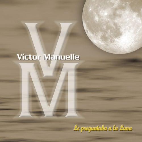 Le Preguntaba A La Luna by Víctor Manuelle