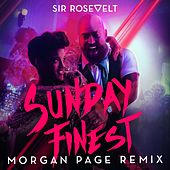 Sunday Finest (Morgan Page Remix) by Sir Rosevelt