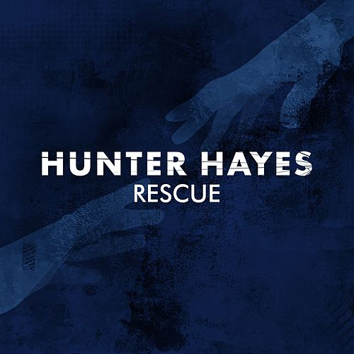 Rescue by Hunter Hayes