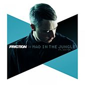 Mad in the Jungle by Friction
