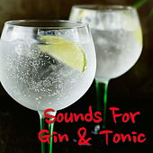 Sounds For Gin & Tonic by Various Artists