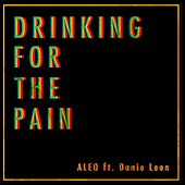 Drinking for the Pain (feat. Danie Leon) by Aleo