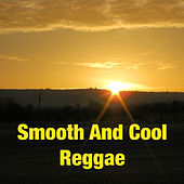 Smooth And Cool Reggae by Various Artists