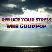 Reduce Your Stress With Good Pop by Various Artists