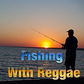 Fishing With Reggae by Various Artists