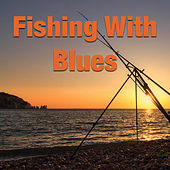 Fishing With Blues by Various Artists