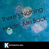 There's Nothing Holdin' Me Back (In the Style of Shawn Mendes) [Karaoke Version] - Single by Instrumental King