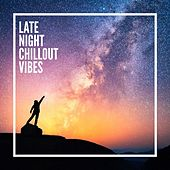 Late Night Chillout Vibes by Various Artists