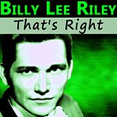 That's Right by Billy Lee Riley