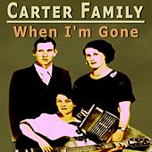 When I'm Gone by The Carter Family