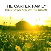 The Carter Family. The Storms Are On The Ocean by The Carter Family