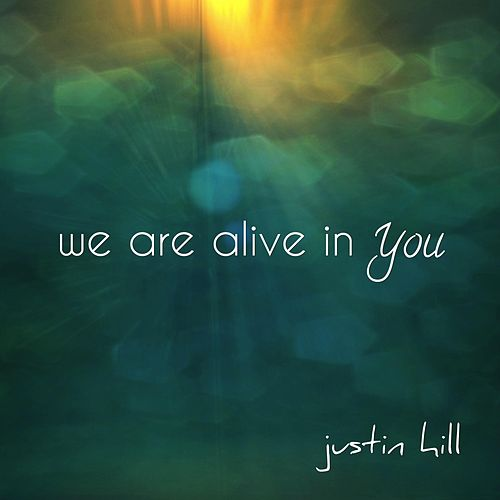 We Are Alive in You by Justin Hill