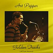 Art Pepper Golden Tracks (All Tracks Remastered) by Art Pepper