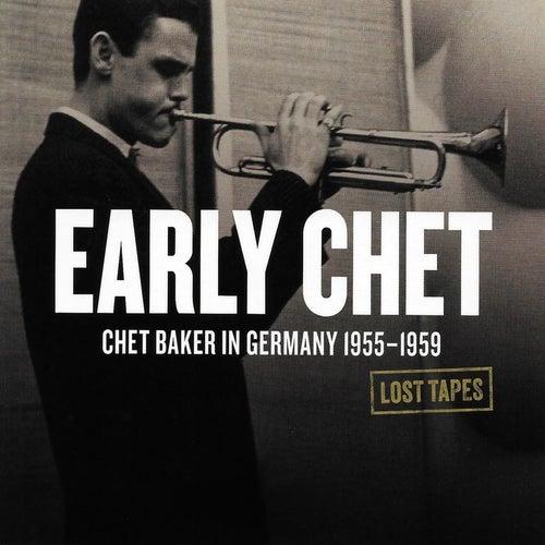 Early Chet: Chet Baker in Germany 1955-1959 (Lost Tapes) by Chet Baker