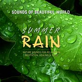Summer Rain (Nature Sounds for Relaxation, Meditation, Healing & Sleep) by Sounds of Beautiful World