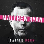 Battle Born by Matthew Ryan