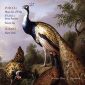 Purcell: Music For A While, If Love's A Sweet Passion, Fairest Isle; Handel: Silete Venti by Ironwood