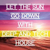 Let the Sun Go Down with Deep and Tech House by Various Artists