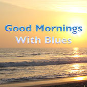 Good Mornings With Blues by Various Artists