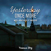 Yesterday Once More (Melancholy Mood) von Yoanna Sky
