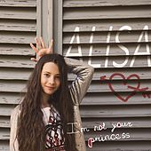 I'm Not Your Princess by Alisa
