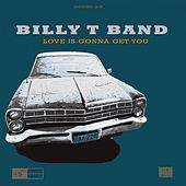 Love is gonna get you by Billy T Band