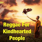 Reggae For Kindhearted People by Various Artists