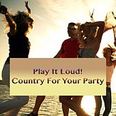 Play It Loud! Country For Your Party de Various Artists