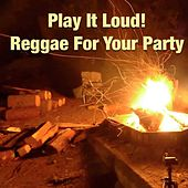 Play It Loud! Reggae For Your Party by Various Artists