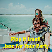 Play It Loud! Jazz For Your Party by Various Artists