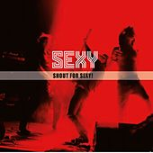 Shout for Sexy! by S.E.X.Y.