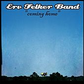 Coming Home by Erv Felker Band