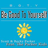 B.G.T.Y. (Be Good to Yourself) [feat. The Parker Kids] de Scott & Rivers