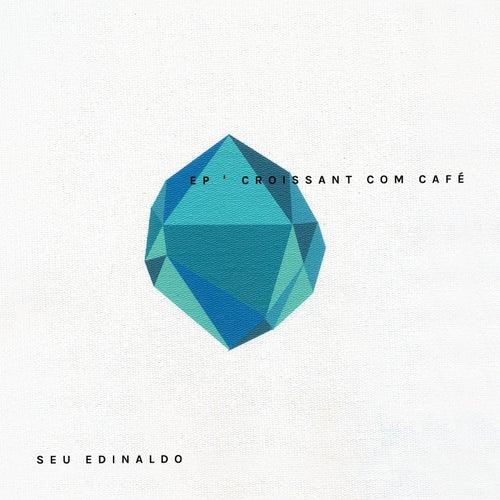 Croissant Com Café - EP by Seu Edinaldo