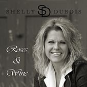 Roses and Wine by Shelly Dubois