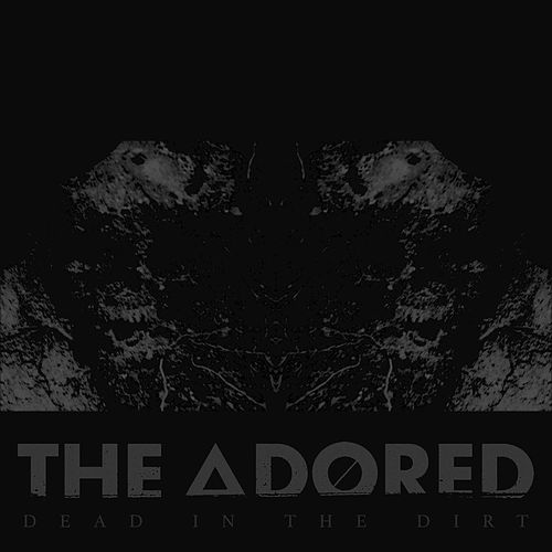 Dead in the Dirt by The Adored