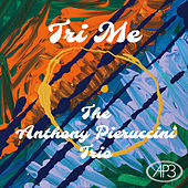 Tri Me by The Anthony Pieruccini Trio
